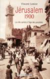 Jérusalem 1900 ; la ville sainte à l'âge des possibles