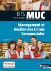 Management et gestion des unités commerciales ; BTS MUC ; 1re et 2e années ; livre + licence élève (édition 2015)