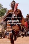 Chasseurs mandingues ; violence, pouvoir et religion en Afrique de l'Ouest