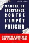 Manuel de résistance contre l'impôt policier ; comment contester vos contraventions