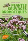 Plantes sauvages aromatiques ; les reconnaître ; les utiliser