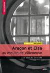 Aragon et Elsa au moulin de Villeneuve ; une maison ouverte
