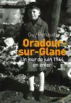 Oradour-sur-Glane ; un jour de juin 1944 en enfer