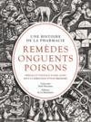 Remèdes, onguents, poisons ; une histoire de la pharmacie