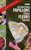 Le guide des plus beaux papillons et leurs fleurs favorites (édition 2016)