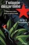 L'utopie desarmee la gauche latino-americaine apres la guerre froide