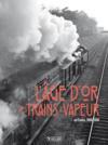 L'âge d'or des trains à vapeur ; en France, 1900-1950