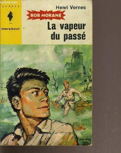 La Vapeur Passe - Bob Morane N°258 / Collection Marabout Junior. Vernes Henri.