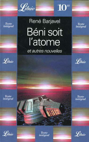 René Barjavel - Beni Soit L'Atome Et Autres Nouvelles