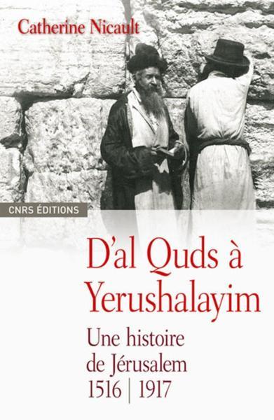 Une histoire de Jérusalem (1850-1967) / Catherine Nicault