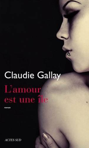 Claudie Gallay - L'amour est une île