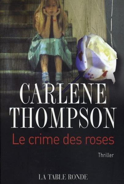 Thompson, Carlene - Le crime des roses