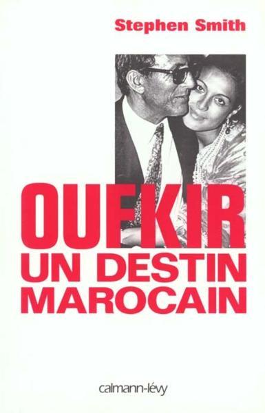 OUFKIR.. Un destin marocain - Stephen Smith