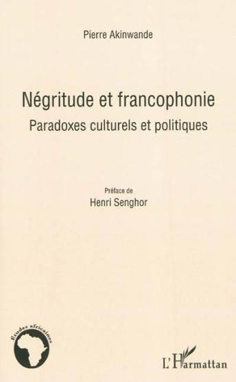 Négritude et francophonie. Paradoxes culturels et politiques - Pierre Akinwande