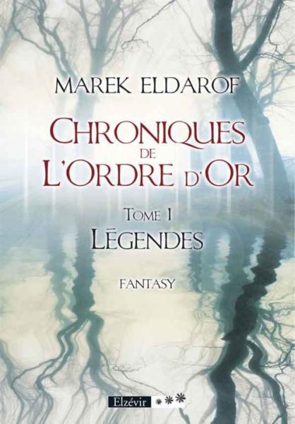 Chroniques de l'Ordre d'Or Tome 1 Légendes - Marek Eldarof