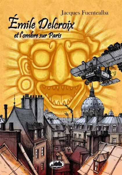 Emile Delcroix et l'ombre sur Paris - Jacques Fuentealba
