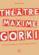 Théâtre Maxime Gorki ; une comédie dramatique en 5 actes et quelques interludes