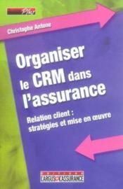 Organiser le crm dans l'assurance - Couverture - Format classique