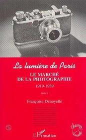 La Lumiere De Paris T.1 ; Le Marche De La Photographie, 1919-1939 - Intérieur - Format classique