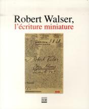 Robert Walser, l'écriture miniature - Couverture - Format classique