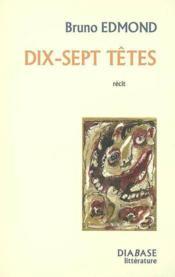 Dix-Sept Tetes : Recit - Couverture - Format classique
