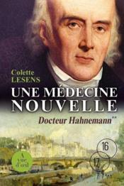 Une médecine nouvelle ; docteur Hahnemann - Couverture - Format classique