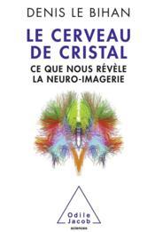 telecharger Le cerveau de cristal – ce que nous revele la neuro-imagerie livre PDF/ePUB en ligne gratuit