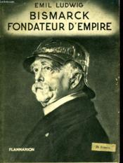 Bismarck Fondateur D'Empire. Collection : Hier Et Aujourd'Hui. - Couverture - Format classique