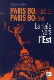 Paris bourgeoise, Paris bohème ; la ruée vers l'est - Couverture - Format classique