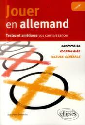 Jouer en allemand ; testez et améliorer vos connaissances ; grammaire, vocabulaire, culture générale - Couverture - Format classique