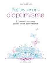 Petites leçons d'optimisme ; à l'usage de tous ceux qui ont décidé d'être heureux - Couverture - Format classique