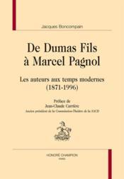 De Dumas fils à Marcel Pagnol ; les auteurs aux temps modernes (1871-1996) - Couverture - Format classique