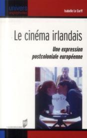 Le cinéma irlandais ; une expression postcoloniale européenne - Couverture - Format classique