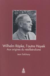Wilhelm ropke, l'autre hayek - aux origines du neoliberalisme - Couverture - Format classique