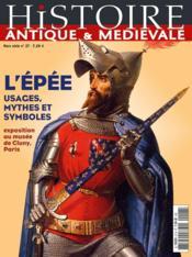 Histoire Antique et médiévale HORS-SERIE N.27 ; l'épée ; usages, mythes et symboles - Couverture - Format classique