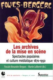 Les archives de la mise en scène ; spectacles populaires et culture médiatique, 1870-1950 - Couverture - Format classique