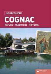 Je découvre ; Cognac ; nature, traditions, histoire - Couverture - Format classique