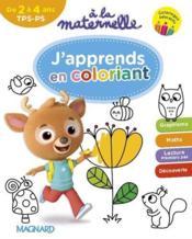 À la maternelle ; j'apprends en coloriant ; de 2 à 4 ans, TPS/PS ; coloriages éducatifs - Couverture - Format classique