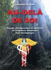 Au-delà de soi ; voyage thérapeutique et spirituel en cinquième dimension, huit témoignages - Couverture - Format classique