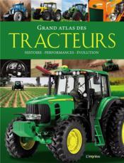 Grand atlas des tracteurs ; histoire, performances, évolution - Couverture - Format classique