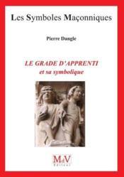 Les symboles maçonniques ; le grade d'apprenti et sa symbolique - Couverture - Format classique
