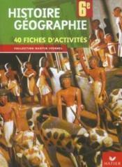 Histoire-Geographie ; 6eme ; 40 Fiches D'Activites - Couverture - Format classique