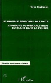 Le Trouble Sensoriel Des Mots ; Approche Psychanalitique Du Blanc Dans La Pensee - Intérieur - Format classique