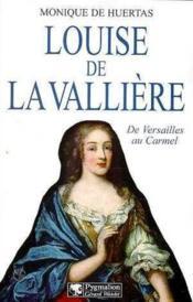 Louise De La Valliere, De Versailles Au Carmel - Couverture - Format classique