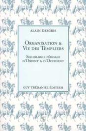 Organisation et vie des templiers - sociologie feodale d'orient et d'occident - Couverture - Format classique