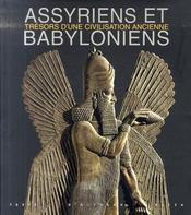 Assyriens et babyloniens ; tresors d'une civilisation ancienne - Intérieur - Format classique