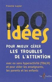 100 idées pour mieux gérer les troubles de l'attention ; avec ou sans hyperactivité (TDA/H) et pour aider les enseignants, les parents et les enfants - Couverture - Format classique