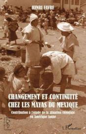 Changement et continuité chez les Mayas du Mexique ; contribution à l'étude de la situation coloniale - Couverture - Format classique