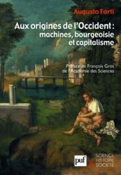 Aux origines de l'occident : machines, bourgeoisie et capitalisme - Couverture - Format classique