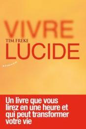 Vivre lucide ; un livre que vous lirez en une heure et qui peut transformer votre vie - Couverture - Format classique